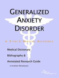 Generalized Anxiety Disorder - A Medical Dictionary, Bibliography, and Annotated Research Guide to Internet References by ICON Health Publications image