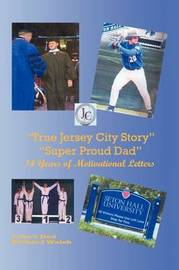 """True Jersey City Story"": ""Super Proud Dad"" 14 Years of Motivational Letters by Richard J. Walsh"