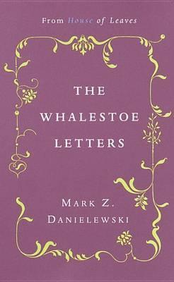 The Mark Z. Danielewski's the Whalestoe Letters by Mark Z Danielewski