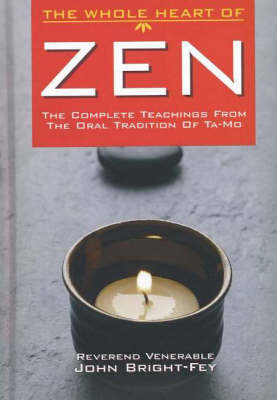 The Whole Heart of Zen: The Complete Teachings from the Oral Tradition of Ta-Mo by Ta-Mo