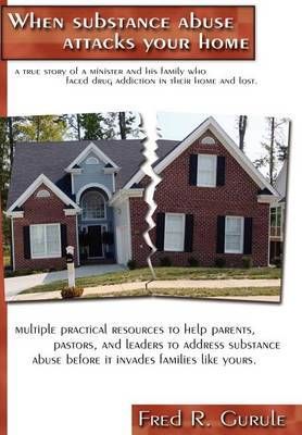 When Substance Abuse Attacks Your Home by Fred R. Gurule image