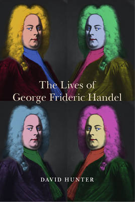 The Lives of George Frideric Handel by David Hunter