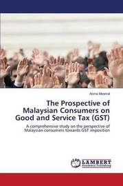 The Prospective of Malaysian Consumers on Good and Service Tax (Gst) by Moomal Asma