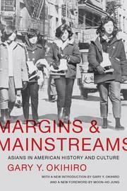 Margins and Mainstreams by Gary Y Okihiro