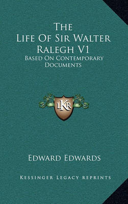 The Life of Sir Walter Ralegh V1: Based on Contemporary Documents by Edward Edwards image