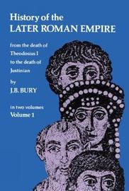 History of the Later Roman Empire: v. 1 by J.B. Bury