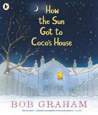 How the Sun Got to Coco's House by Bob Graham image