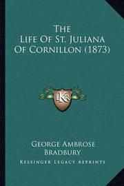 The Life of St. Juliana of Cornillon (1873) by George Ambrose Bradbury