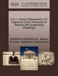 U.S. V. Harris (Roosevelt) U.S. Supreme Court Transcript of Record with Supporting Pleadings by Erwin N. Griswold