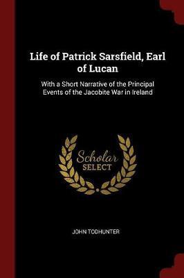 Life of Patrick Sarsfield, Earl of Lucan by John Todhunter