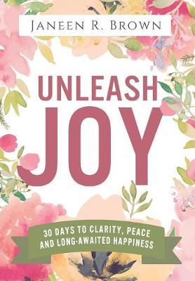 Unleash Joy by Janeen R Brown
