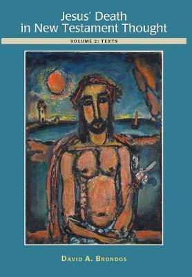 Jesus' Death in New Testament Thought by David A. Brondos