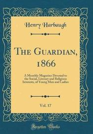 The Guardian, 1866, Vol. 17 by Henry Harbaugh