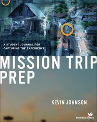 Mission Trip Prep Student Journal by Kevin Johnson
