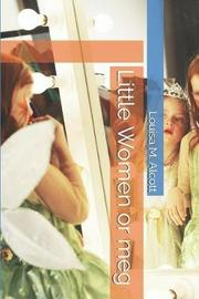 Little Women or meg by Louisa M. Alcott