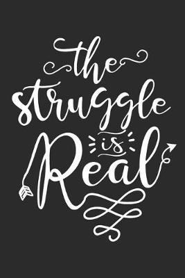 The Struggle is real by Values Tees
