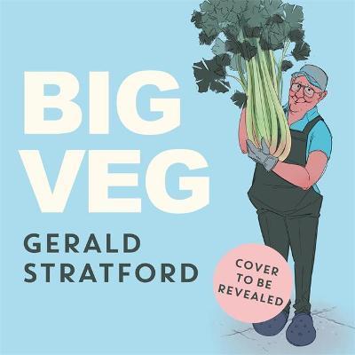 Big Veg by Gerald Stratford