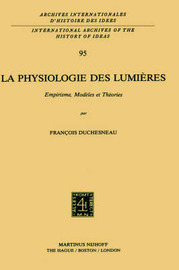 Physiologie des Lumieres: Empirisme, Modeles et Theories by F. Duchesneau