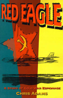 Red Eagle: A Story of Cold War Espionage by Chris S Adams, Jr. image
