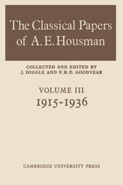 The Classical Papers of A. E. Housman: Volume 3 by F.R.D. Goodyear