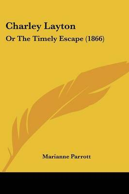 Charley Layton: Or The Timely Escape (1866) by Marianne Parrott image