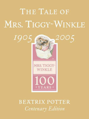 The Tale of Mrs. Tiggy-Winkle Centenary Edition by Beatrix Potter