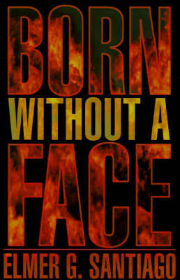 Born Without a Face by Elmer G. Santiago