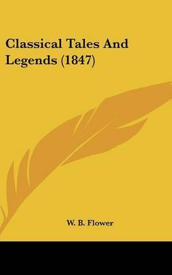 Classical Tales And Legends (1847) by W B Flower