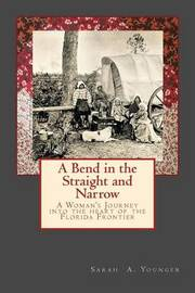 A Bend in the Straight and Narrow: A Woman's Journey Into the Heart of the Florida Frontier by Sarah a Younger