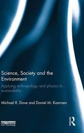 Science, Society and the Environment by Michael R. Dove