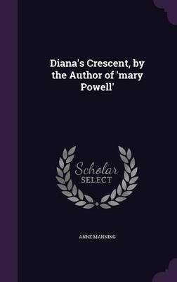 Diana's Crescent, by the Author of 'Mary Powell' by Anne Manning image