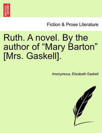 """Ruth. a Novel. by the Author of """"Mary Barton"""" [Mrs. Gaskell]. by * Anonymous"""