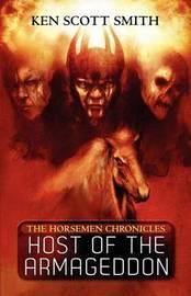 Host of the Armageddon (the Horsemen Chronicles Book 1) by Ken Scott Smith