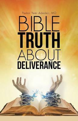 Bible Truth about Deliverance by MD Pastor Yemi Adedeji