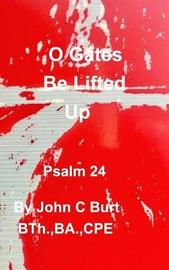 O Gates Be Lifted Up by John C Burt image