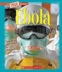 Ebola (a True Book: Health) by Ann O Squire