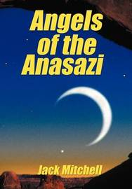 Angels of the Anasazi by Jack Mitchell