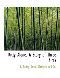 Kitty Alone. a Story of Three Fires by S Baring.Gould