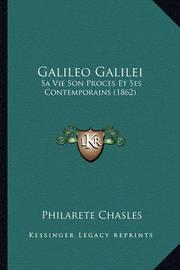 Galileo Galilei: Sa Vie Son Proces Et Ses Contemporains (1862) by Philarete Chasles