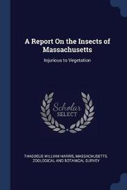 A Report on the Insects of Massachusetts by Thaddeus William Harris