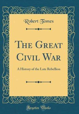 The Great Civil War by Robert Tomes