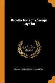 Recollections of a Georgia Loyalist by Elizabeth Lichtenstein Johnston