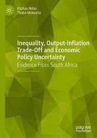 Inequality, Output-Inflation Trade-Off and Economic Policy Uncertainty by Eliphas Ndou
