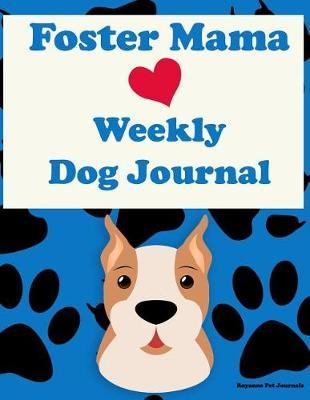 Foster Mama Weekly Dog Journal by Roaynne Pet Journals