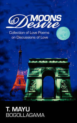 Moons of Desire: Collection of Love Poems on Discussions of Love by T. Mayu Bogollagama image