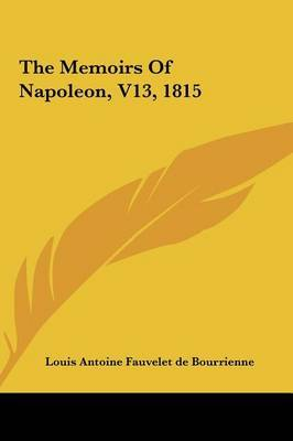 The Memoirs of Napoleon, V13, 1815 by Antoine Fauvelet de Bourrienne Louis Antoine Fauvelet de Bourrienne image
