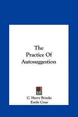 The Practice of Autosuggestion by C Harry Brooks
