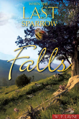 When the Last Sparrow Falls by W.P. Layne image