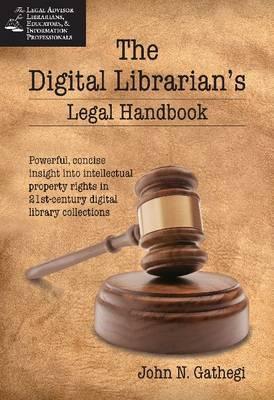 The Digital Librarian's Legal Handbook by John N. Gathegi