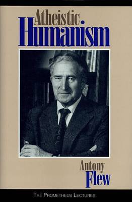 Atheistic Humanism by Antony Flew